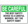 OSHA Informational Signs - Be Careful  Best Safety Device Is A Careful Worker