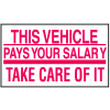 Instructional Labels - This Vehicle Pays Your Salary Take Care Of It