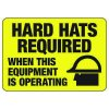 Hard Hats Required When Equipment Is Operating - PPE Sign