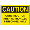 OSHA Caution Signs - Construction Area Authorized Personnel Only