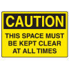 OSHA Caution Signs - This Space Must Be Kept Clear At All Times