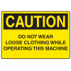 OSHA Caution Signs - Do Not Wear Loose Clothing Operating Machine