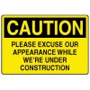 Caution Signs - Caution Please Excuse Our Appearance While We're Under Construction