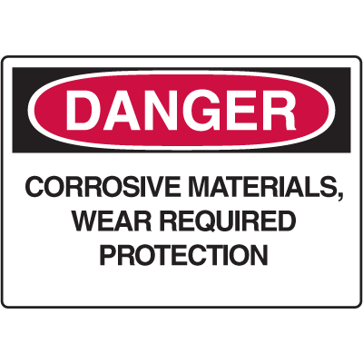 OSHA Danger Signs - Corrosive Materials Wear Required Protection