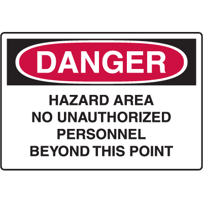 Danger Signs - Hazard Area No Unauthorized Personnel Beyond This Point