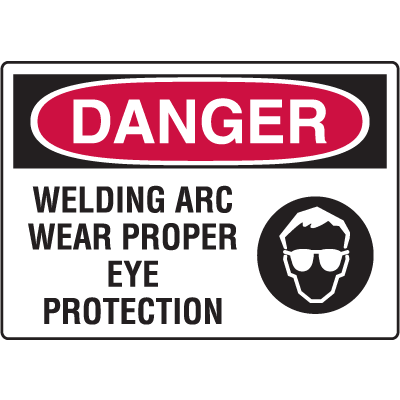 Danger Signs - Welding Arc Wear Proper Eye Protection
