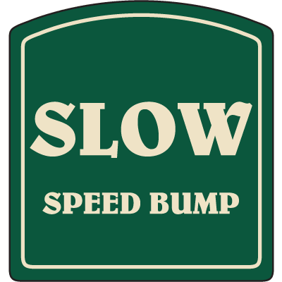 Designer Property Signs - Speed Bump