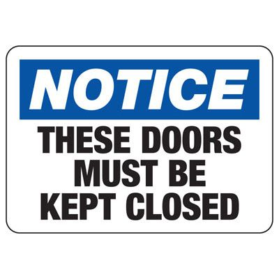 OSHA Notice Signs - Notice These Doors Must Be Kept Closed