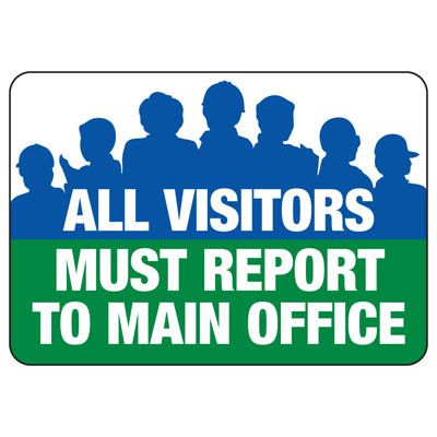 Visitors Must Report To Main Office - Employee and Visitor Signs
