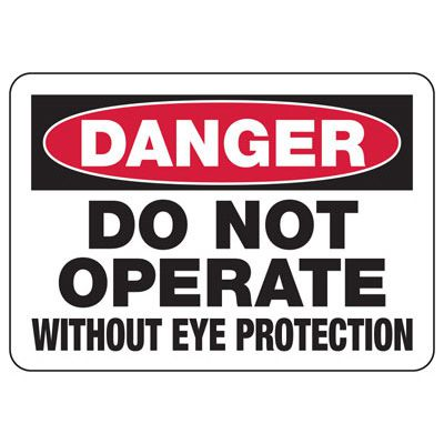Danger Do Not Operate Without Eye Protection - PPE Sign
