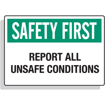 Safety First - Report All Unsafe Conditions Signs