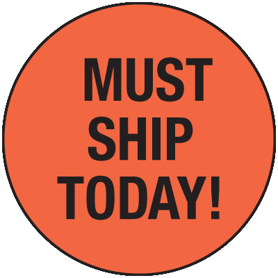 Must Ship Today General Information Labels