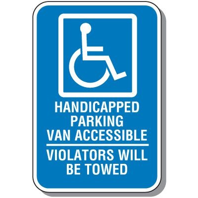 Handicapped Parking Signs - Van Accessible Violators Will Be Towed