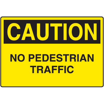 Harsh Condition OSHA Signs - Caution - No Pedestrian Traffic