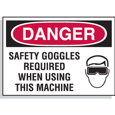 Hazard Warning Labels - Danger Safety Goggles Required When Using This Machine (With Graphic)