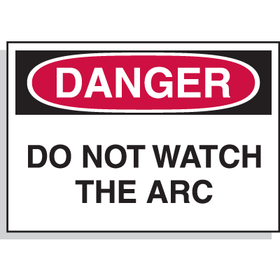 Hazard Warning Labels - Danger Do Not Watch The Arc