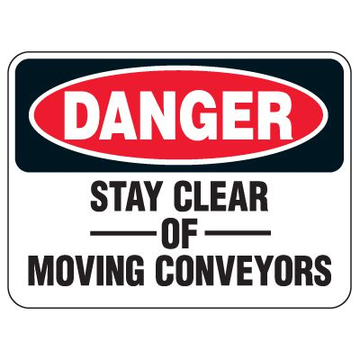 Heavy Duty Conveyor Signs - Danger Stay Clear of Moving Conveyors