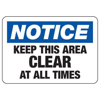 Notice Keep Area Clear At All Times - Industrial Housekeeping Sign