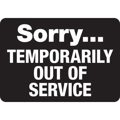 Sorry Temporarily Out Of Service - Industrial Housekeeping Sign