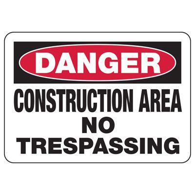 Danger Construction Area No Trespassing - Industrial Construction Sign