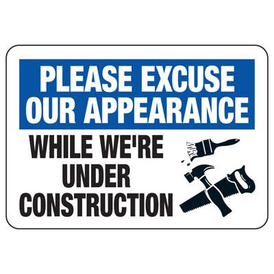 Please Excuse Our Appearance - Industrial Construction Sign