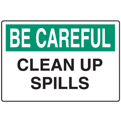 OSHA Informational Signs - Be Careful Clean Up Spills