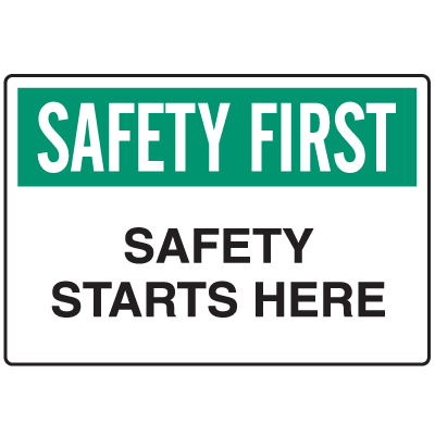 OSHA Informational Signs - Safety First Safety Starts Here
