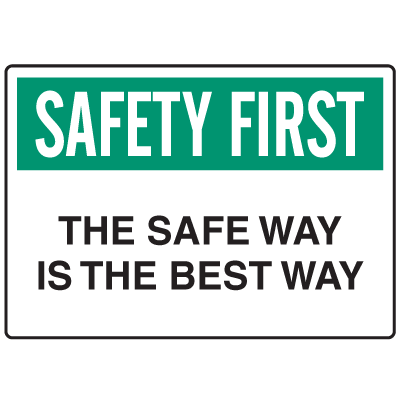 OSHA Informational Signs - Safety First The Safe Way Is The Best Way