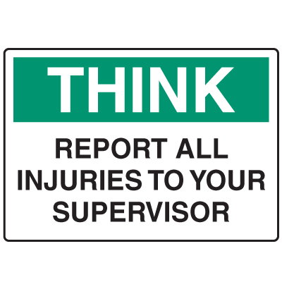 OSHA Informational Signs - Think Report All Injuries To Your Supervisor
