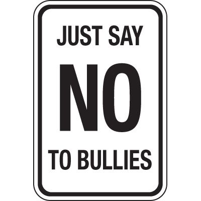 Just Say No To Bullies Signs