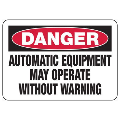 Machine Safety Signs - Automatic Equipment May Operate Without Warning