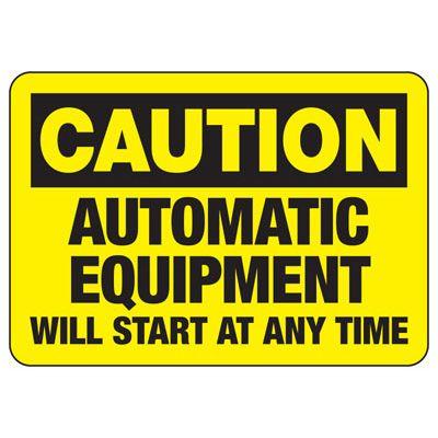 Caution Automatic Equipment - Industrial OSHA Machine Hazard Sign