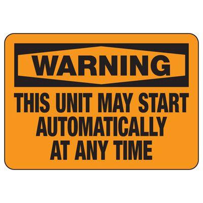 Warning Unit May Start Any Time - Industrial OSHA Machine Hazard Sign