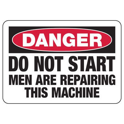 Danger Do Not Start Men Repairing - Industrial OSHA Machine Hazard Sign