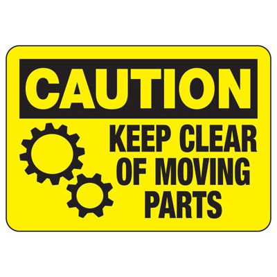 Caution Keep Clear Moving Parts - Industrial OSHA Machine Hazard Sign