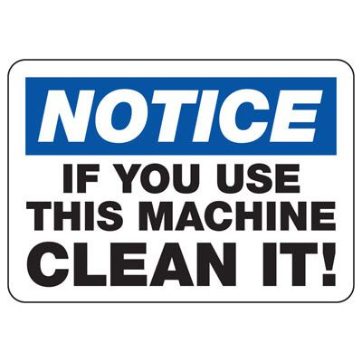 Notice Clean Machine After Use - Industrial OSHA Machine Hazard Sign