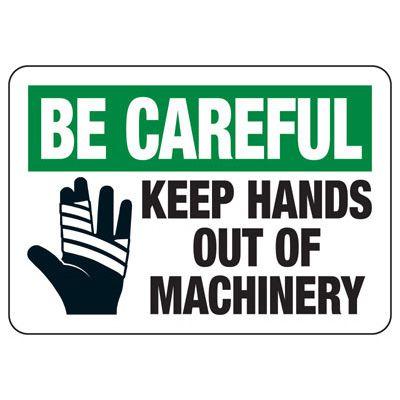 Be Careful Keep Hands Out - Industrial OSHA Machine Hazard Sign