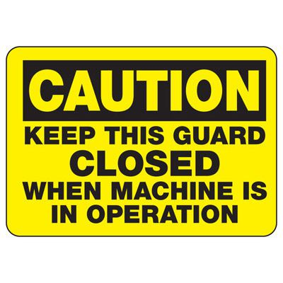 Caution Keep Guard Closed - Industrial OSHA Machine Hazard Sign