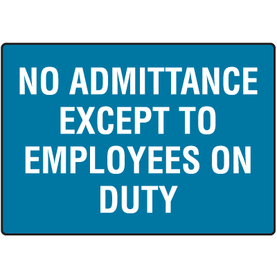 No Admittance Except To Employees On Duty Signs