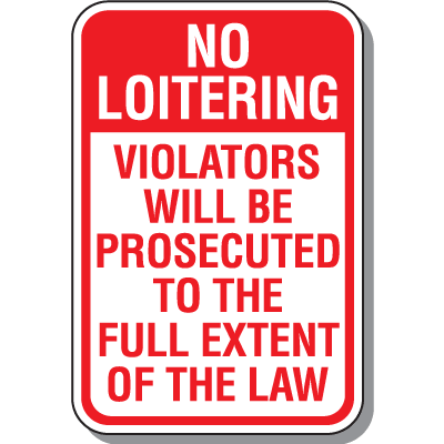 No Loitering Signs - Violators Prosecuted