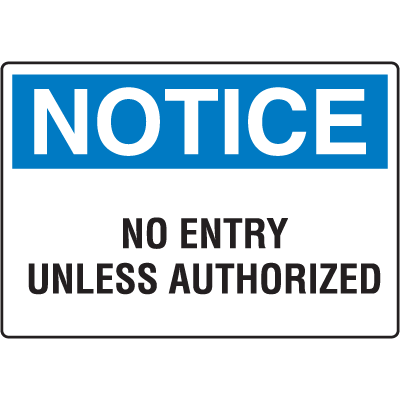 OSHA Notice Signs - Notice No Entry Unless Authorized