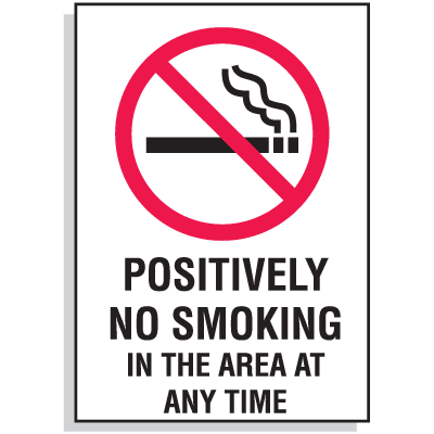 Positively No Smoking In The Area At Any Time Signs