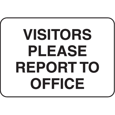 Property Signs - Visitors Please Report To Office