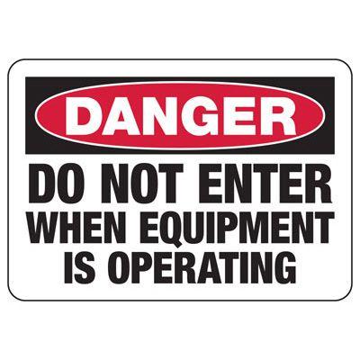 OSHA Danger Signs - Do Not Enter When Equipment Is Operating