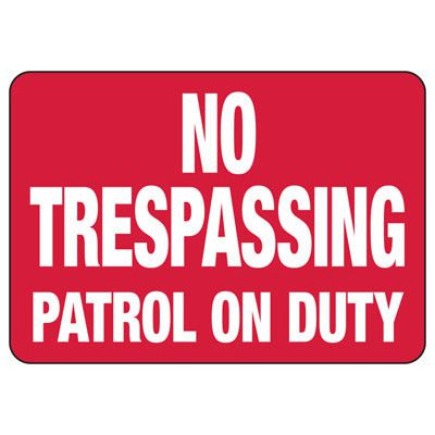 No Trespassing Patrol On Duty - No Trespassing Signs