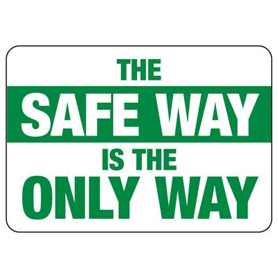 The Safe Way Is The Only Way - Safety Reminder Signs