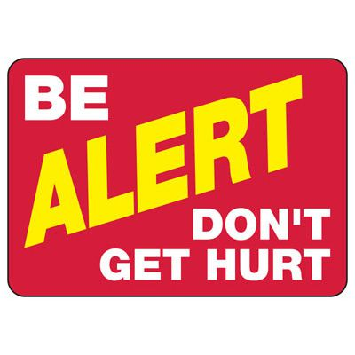 Be Alert Don't Get Hurt - Safety Reminder Signs