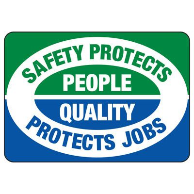 Safety Protects People Quality Protects Jobs - Safety Reminder Signs