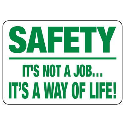 Safety It's Not A Job It's A Way Of Life - Safety Reminder Signs