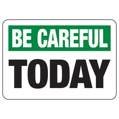 Be Careful Today - Safety Reminder Signs